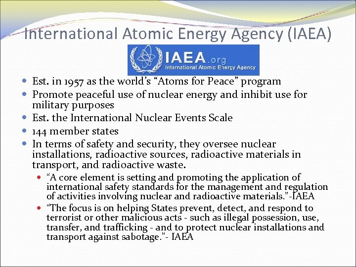 "International Atomic Energy Agency (IAEA) Est. in 1957 as the world's ""Atoms for Peace"""