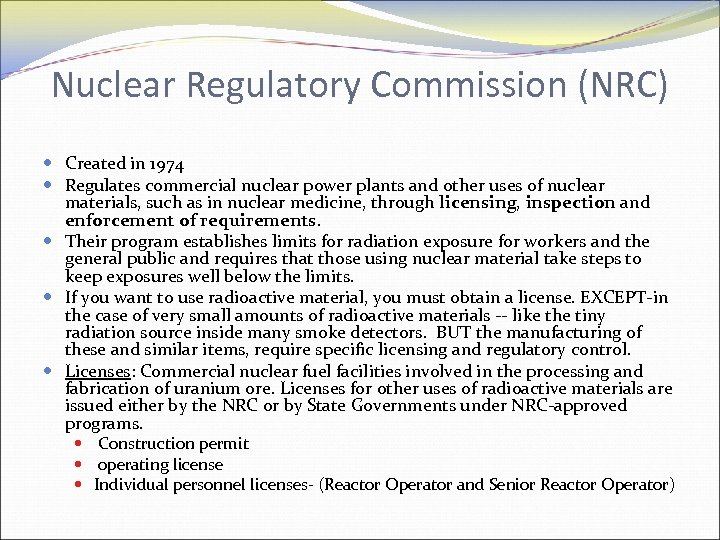 Nuclear Regulatory Commission (NRC) Created in 1974 Regulates commercial nuclear power plants and other