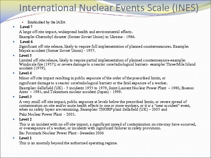 International Nuclear Events Scale (INES) Established by the IAEA Level 7 A large off-site