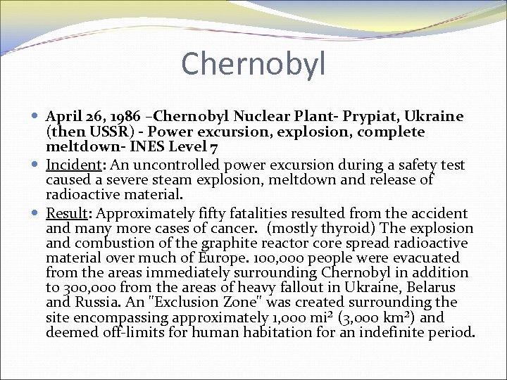 Chernobyl April 26, 1986 –Chernobyl Nuclear Plant- Prypiat, Ukraine (then USSR) - Power excursion,