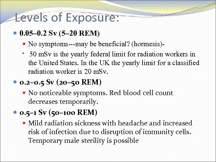 Levels of Exposure: 0. 05– 0. 2 Sv (5– 20 REM) No symptoms---may be