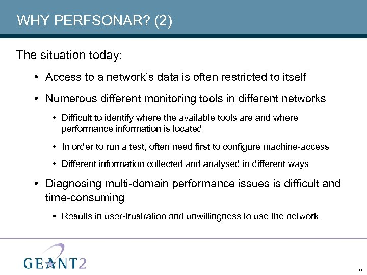 WHY PERFSONAR? (2) The situation today: • Access to a network's data is often