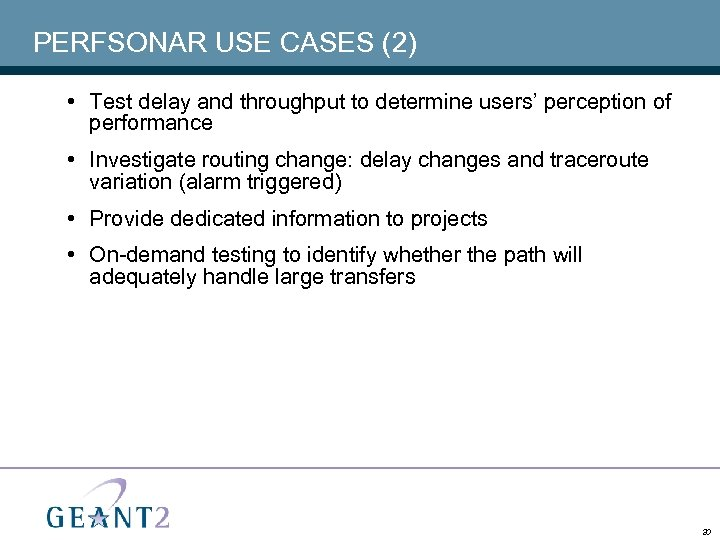 PERFSONAR USE CASES (2) • Test delay and throughput to determine users' perception of