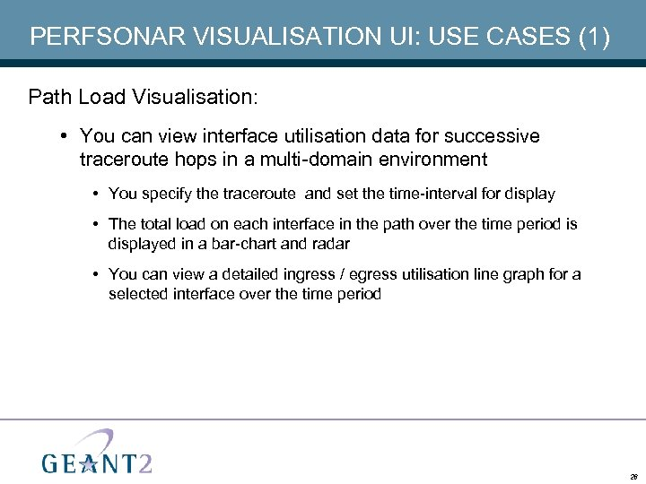 PERFSONAR VISUALISATION UI: USE CASES (1) Path Load Visualisation: • You can view interface