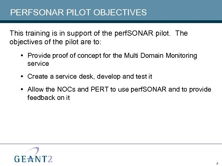 PERFSONAR PILOT OBJECTIVES This training is in support of the perf. SONAR pilot. The