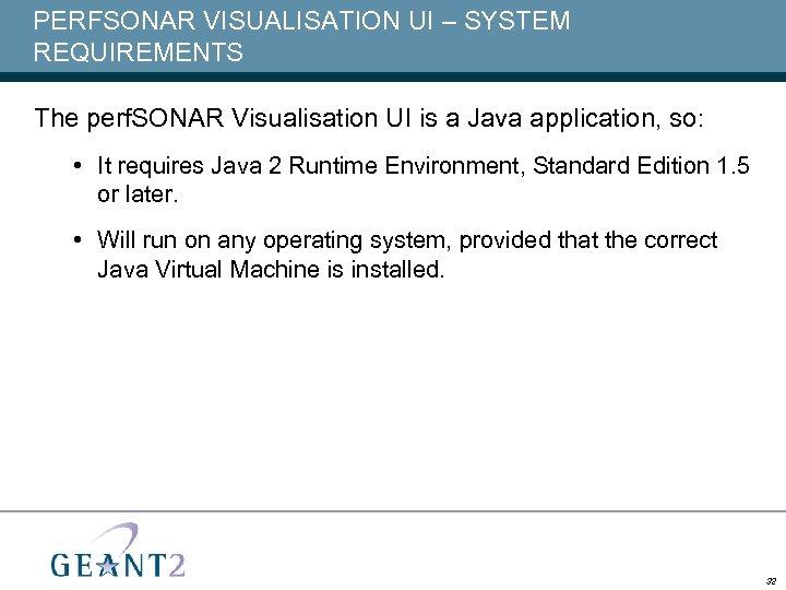 PERFSONAR VISUALISATION UI – SYSTEM REQUIREMENTS The perf. SONAR Visualisation UI is a Java