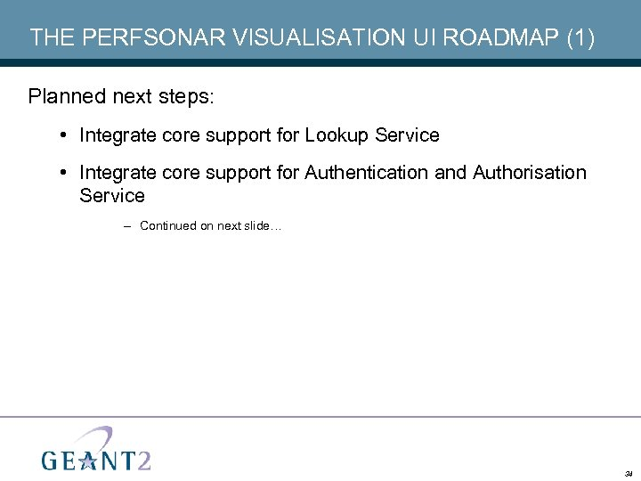 THE PERFSONAR VISUALISATION UI ROADMAP (1) Planned next steps: • Integrate core support for