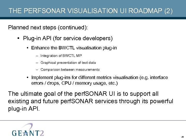 THE PERFSONAR VISUALISATION UI ROADMAP (2) Planned next steps (continued): • Plug-in API (for