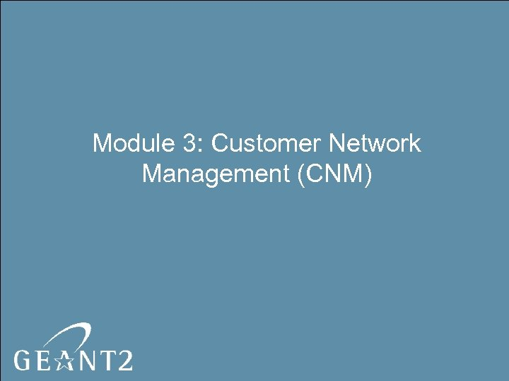Module 3: Customer Network Management (CNM)