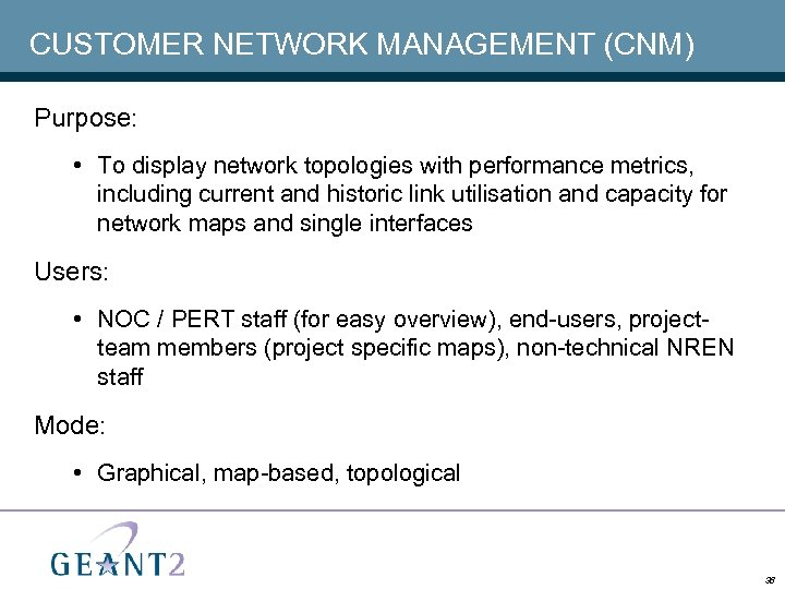 CUSTOMER NETWORK MANAGEMENT (CNM) Purpose: • To display network topologies with performance metrics, including