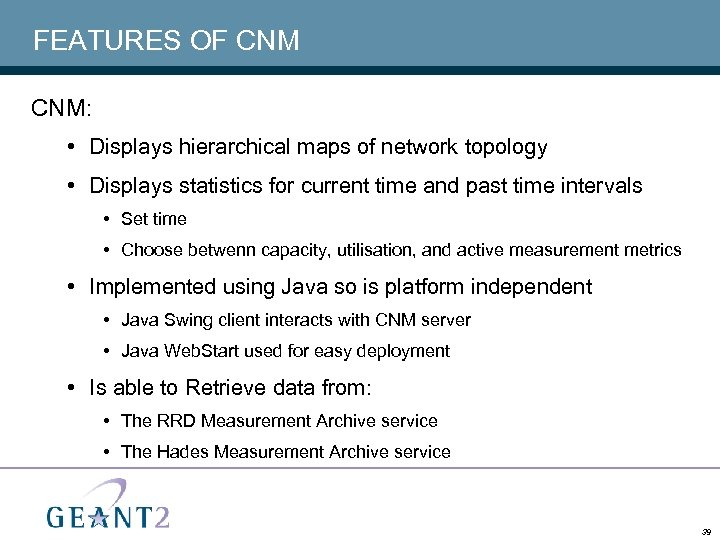 FEATURES OF CNM: • Displays hierarchical maps of network topology • Displays statistics for