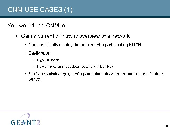 CNM USE CASES (1) You would use CNM to: • Gain a current or