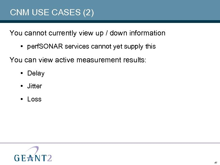 CNM USE CASES (2) You cannot currently view up / down information • perf.