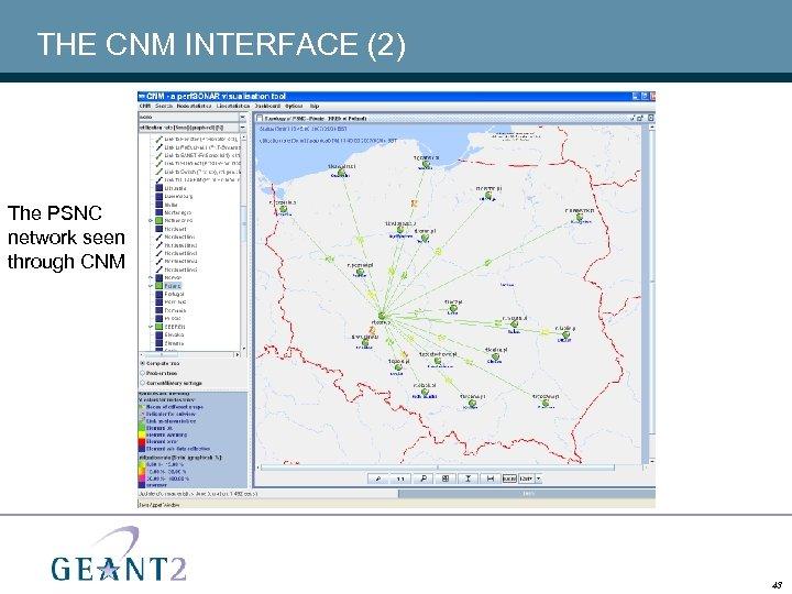 THE CNM INTERFACE (2) The PSNC network seen through CNM 43