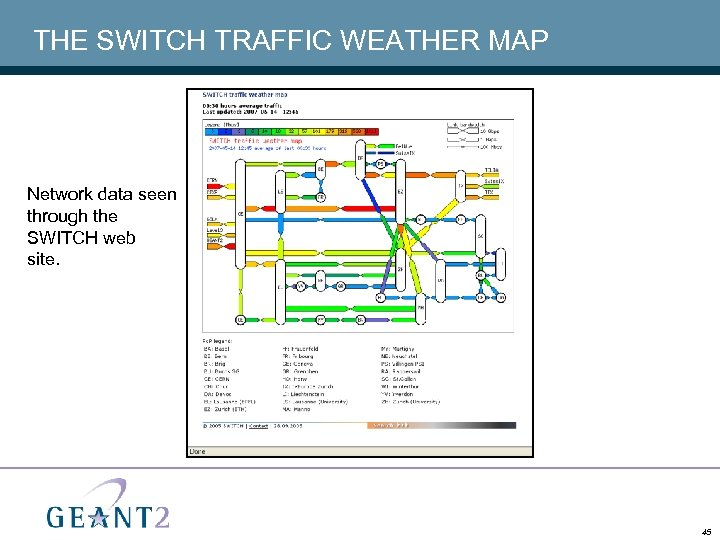 THE SWITCH TRAFFIC WEATHER MAP Network data seen through the SWITCH web site. 45