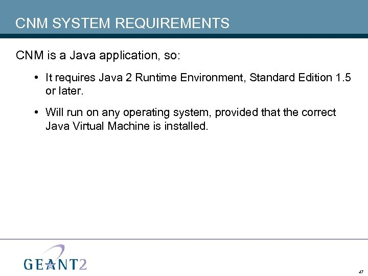 CNM SYSTEM REQUIREMENTS CNM is a Java application, so: • It requires Java 2