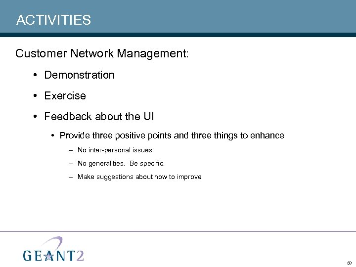 ACTIVITIES Customer Network Management: • Demonstration • Exercise • Feedback about the UI •