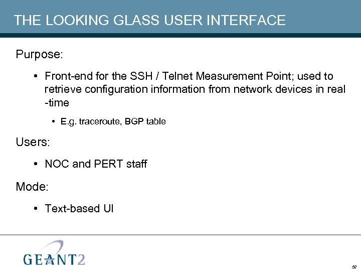 THE LOOKING GLASS USER INTERFACE Purpose: • Front-end for the SSH / Telnet Measurement