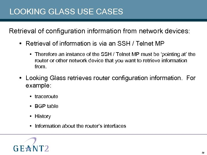 LOOKING GLASS USE CASES Retrieval of configuration information from network devices: • Retrieval of