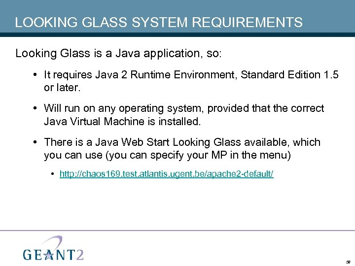 LOOKING GLASS SYSTEM REQUIREMENTS Looking Glass is a Java application, so: • It requires