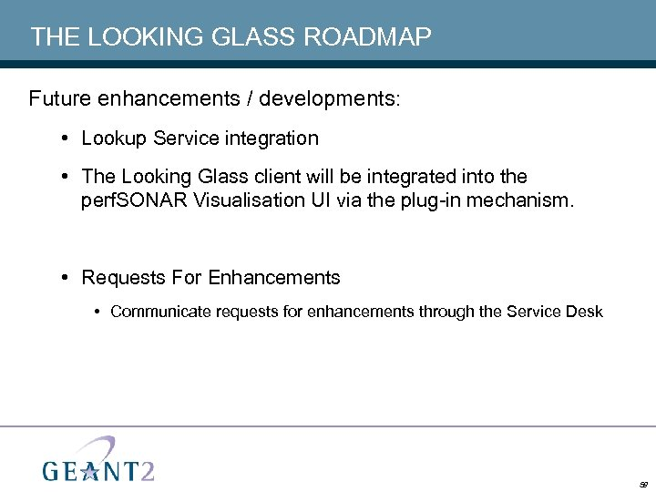 THE LOOKING GLASS ROADMAP Future enhancements / developments: • Lookup Service integration • The