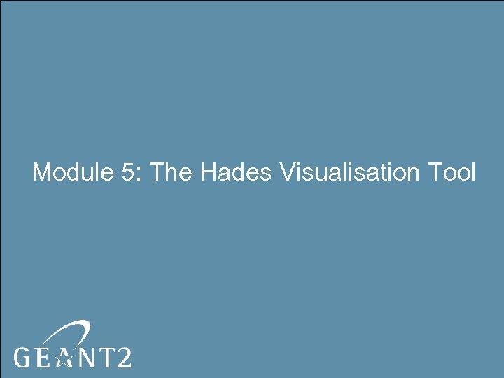 Module 5: The Hades Visualisation Tool