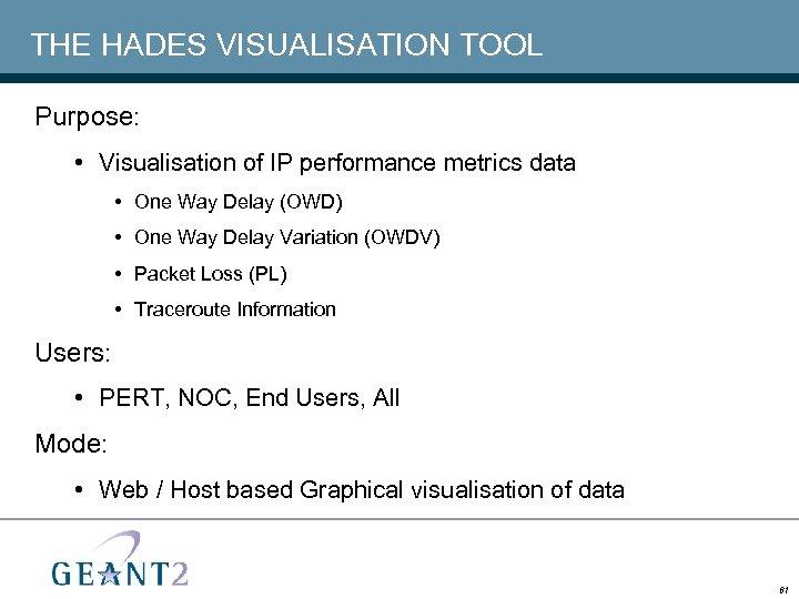 THE HADES VISUALISATION TOOL Purpose: • Visualisation of IP performance metrics data • One