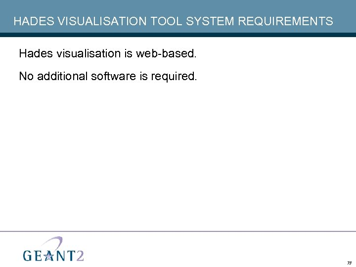 HADES VISUALISATION TOOL SYSTEM REQUIREMENTS Hades visualisation is web-based. No additional software is required.