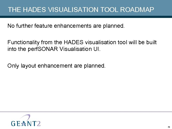 THE HADES VISUALISATION TOOL ROADMAP No further feature enhancements are planned. Functionality from the
