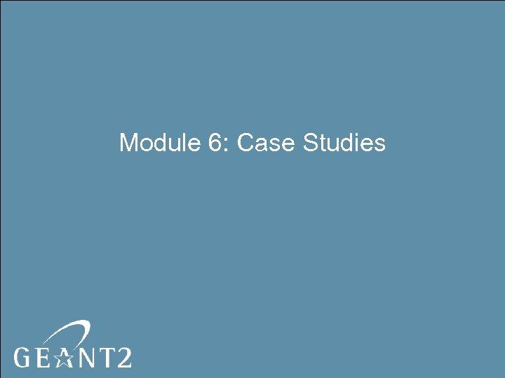 Module 6: Case Studies