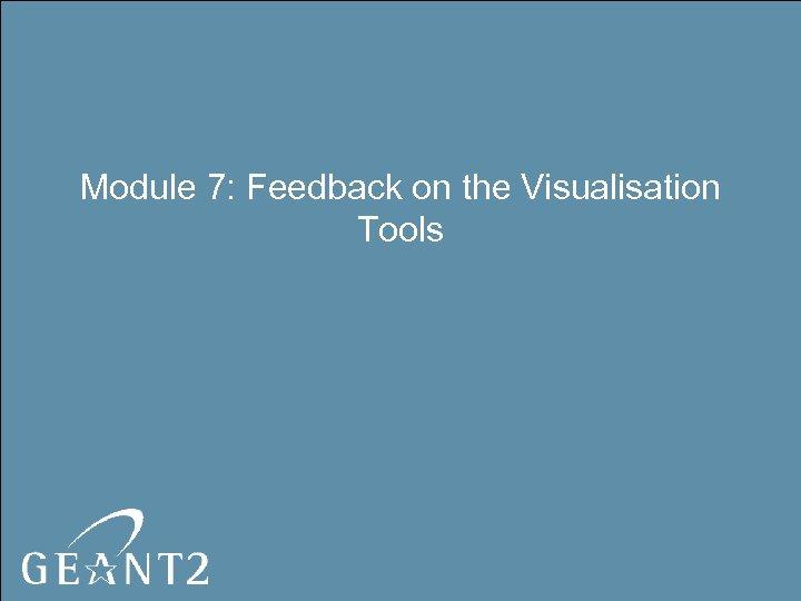 Module 7: Feedback on the Visualisation Tools