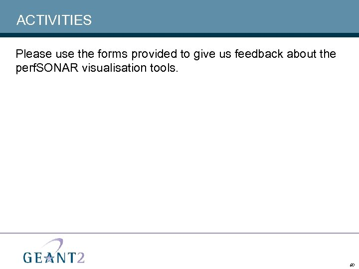 ACTIVITIES Please use the forms provided to give us feedback about the perf. SONAR
