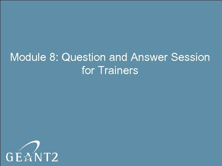 Module 8: Question and Answer Session for Trainers