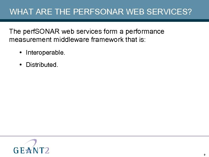 WHAT ARE THE PERFSONAR WEB SERVICES? The perf. SONAR web services form a performance