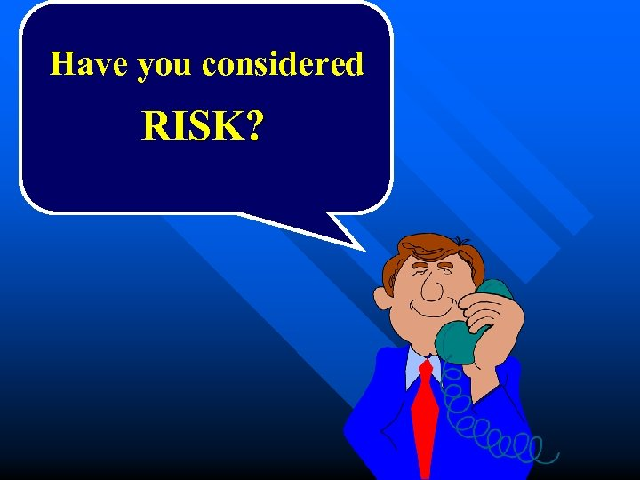 Have you considered RISK?