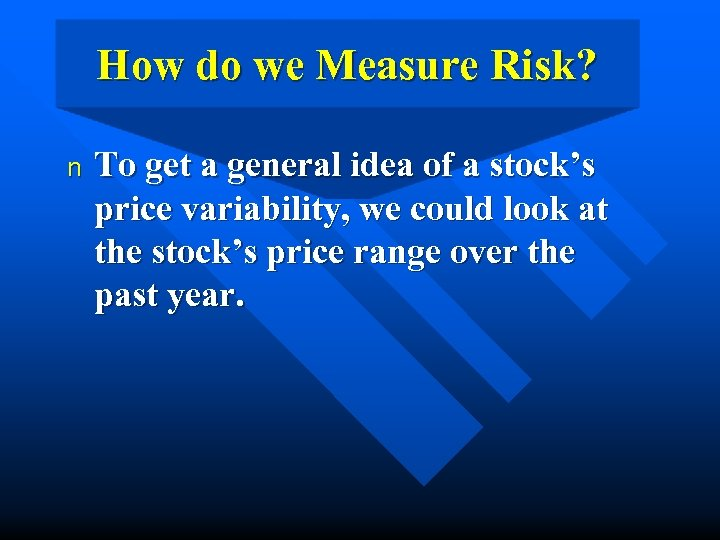 How do we Measure Risk? n To get a general idea of a stock's