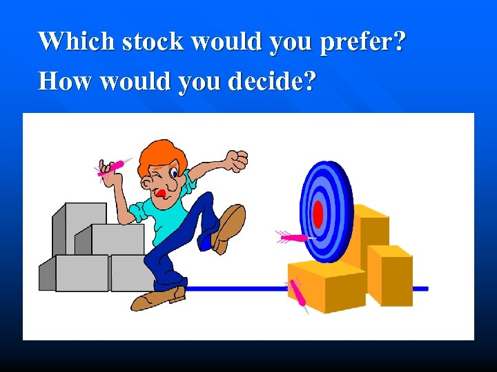 Which stock would you prefer? How would you decide?