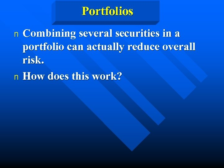 Portfolios Combining several securities in a portfolio can actually reduce overall risk. n How