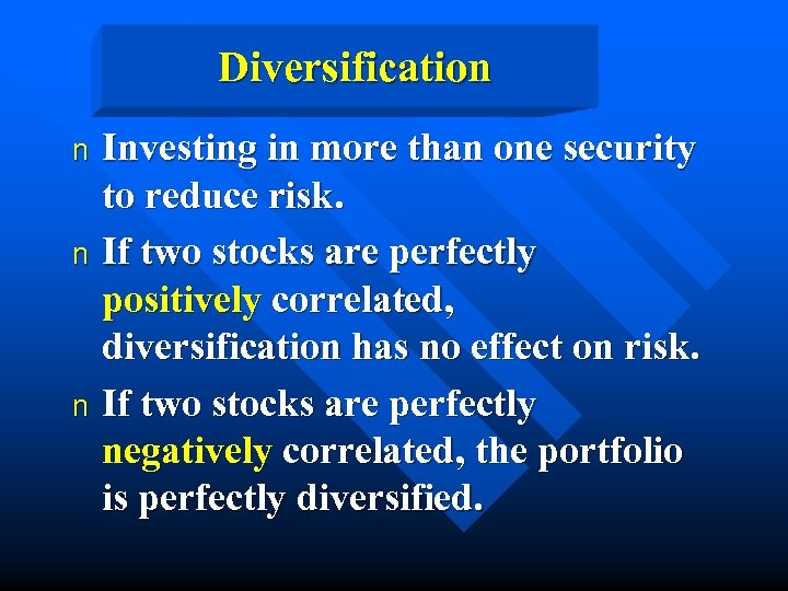 Diversification Investing in more than one security to reduce risk. n If two stocks