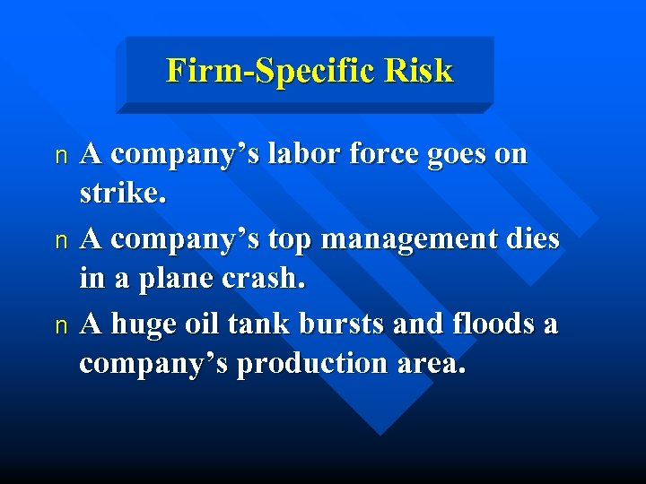 Firm-Specific Risk A company's labor force goes on strike. n A company's top management