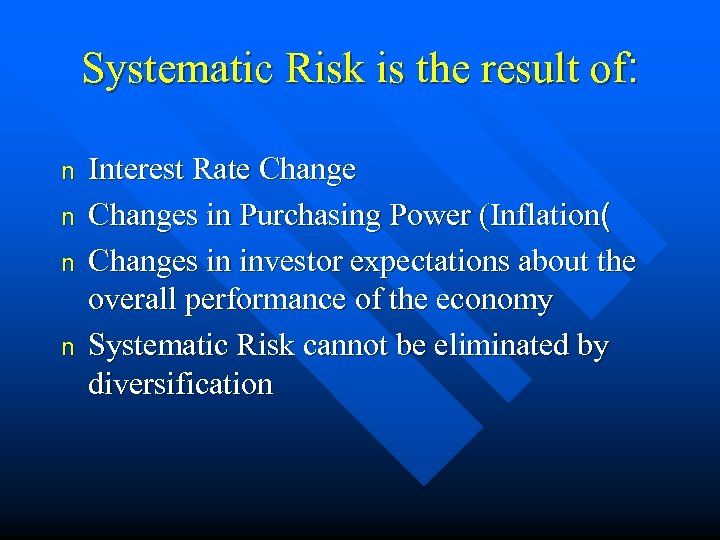 Systematic Risk is the result of: n n Interest Rate Changes in Purchasing Power