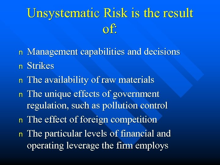 Unsystematic Risk is the result of: n n n Management capabilities and decisions Strikes