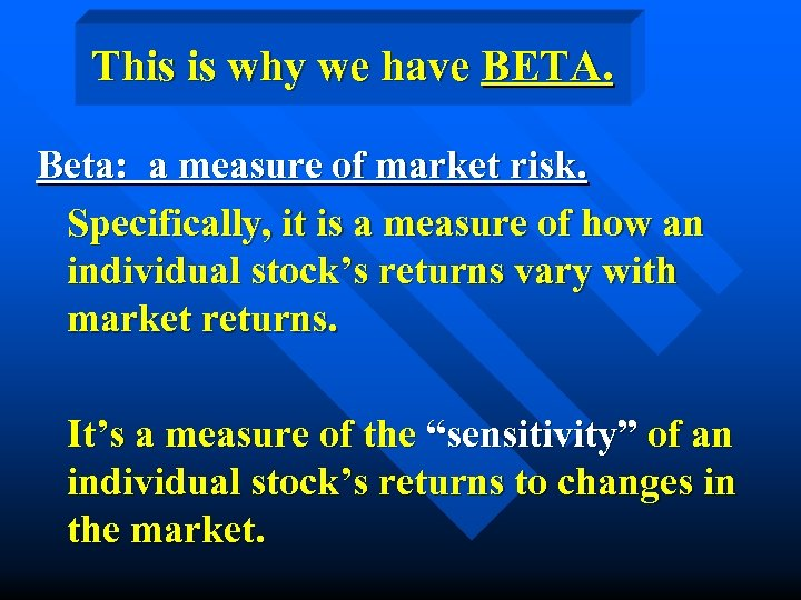 This is why we have BETA. Beta: a measure of market risk. Specifically, it