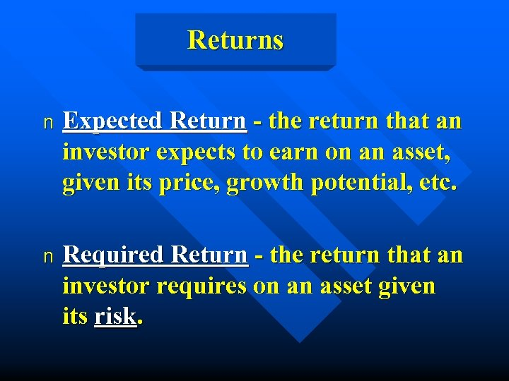 Returns n Expected Return - the return that an investor expects to earn on