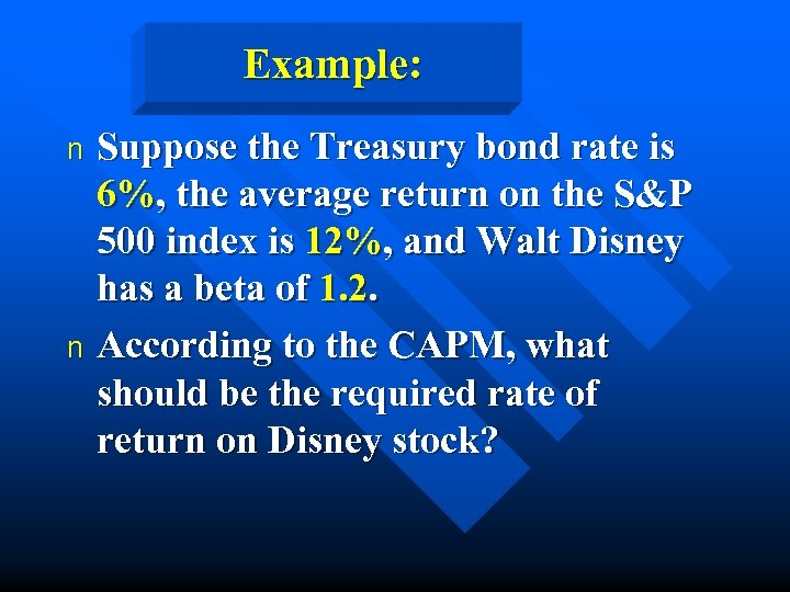 Example: Suppose the Treasury bond rate is 6%, the average return on the S&P