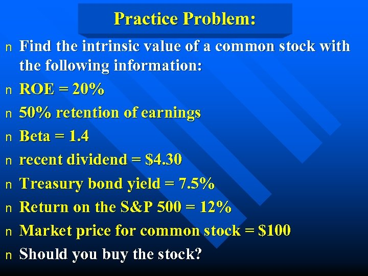Practice Problem: n n n n n Find the intrinsic value of a common