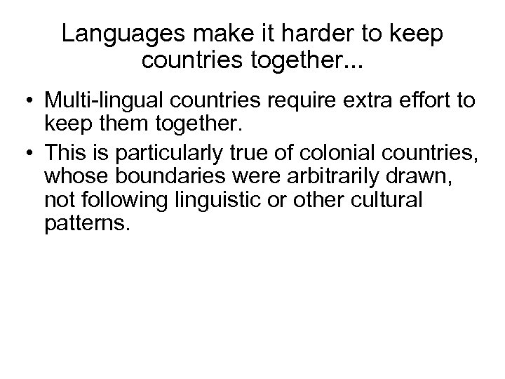 Languages make it harder to keep countries together. . . • Multi-lingual countries require