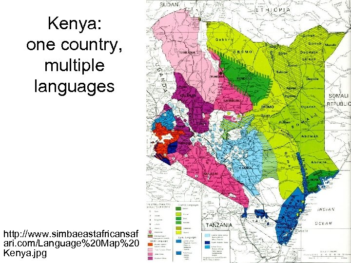 Kenya: one country, multiple languages http: //www. simbaeastafricansaf ari. com/Language%20 Map%20 Kenya. jpg