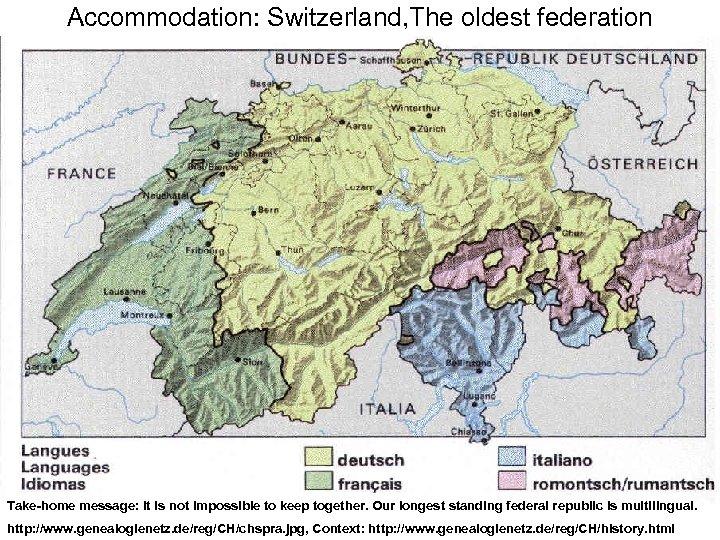 Accommodation: Switzerland, The oldest federation Take-home message: It is not impossible to keep together.