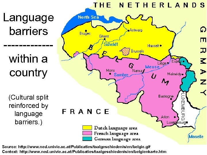 Language barriers ------within a country (Cultural split reinforced by language barriers. ) Source: http: